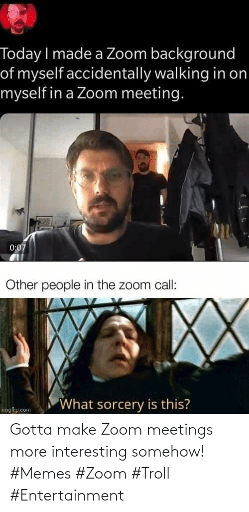 entertainment: Gotta make Zoom meetings more interesting somehow! #Memes #Zoom #Troll #Entertainment