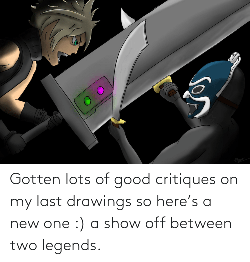 Drawings: Gotten lots of good critiques on my last drawings so here's a new one :) a show off between two legends.