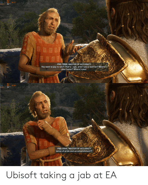 Ubisoft: GPU  CPU 6914.1'  D3D11 39  66 or  PRE-TRIAL MASTER OF ACCURACY  You want to pay to win?! That's - ugh, aren't you a warrior? Where's  your honor? Where's your  CPU 6914.8  3D1  11 38  r.  PRE-TRIAL MASTER OF ACCURACY  sense of pride and accomplishment?! Ubisoft taking a jab at EA