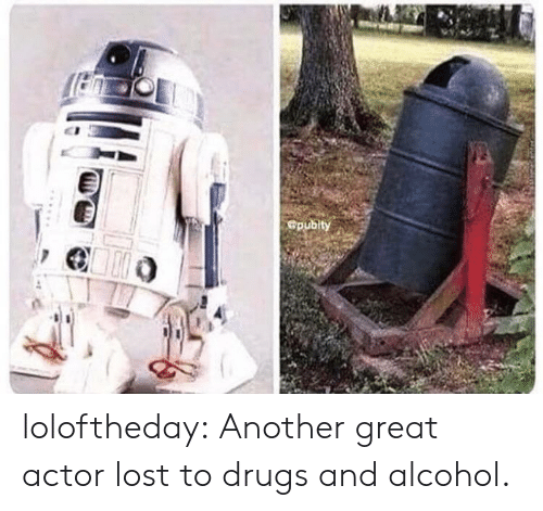 Drugs, Target, and Tumblr: Gpubity loloftheday:  Another great actor lost to drugs and alcohol.