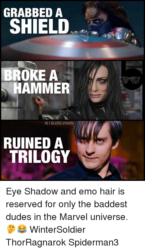 Emo, Memes, and Vision: GRABBED A  SHIELD  BROKE A  HAMMER  IGIBLERD VISION  RUINED A  TRILOGY Eye Shadow and emo hair is reserved for only the baddest dudes in the Marvel universe. 🤔😂 WinterSoldier ThorRagnarok Spiderman3