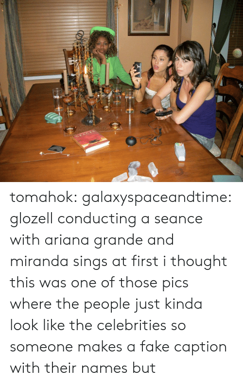 Ariana Grande, Fake, and Target: GRACES tomahok:  galaxyspaceandtime:  glozell conducting a seance with ariana grande and miranda sings  at first i thought this was one of those pics where the people just kinda look like the celebrities so someone makes a fake caption with their names but