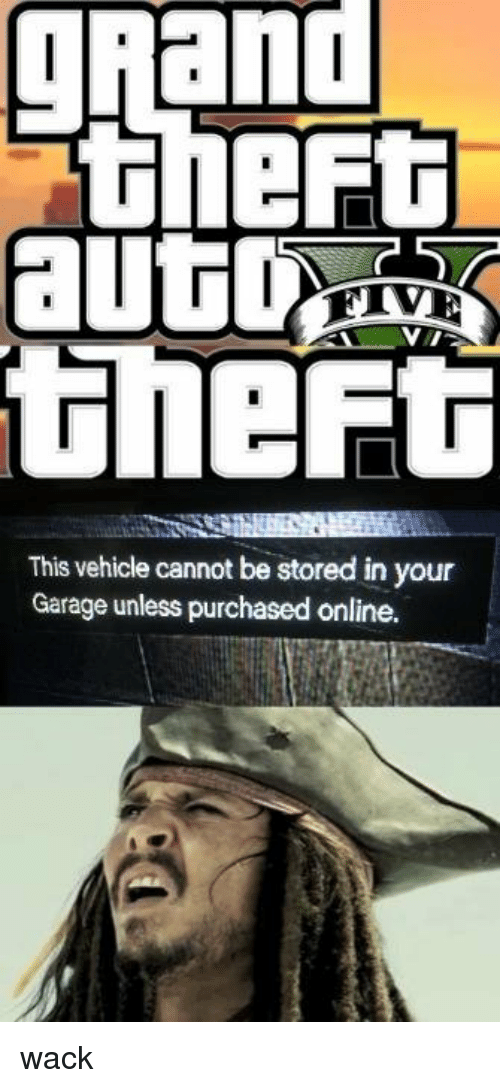grand theft: gRand  theft  This vehicle cannot be stored in your  Garage unless purchased online. wack