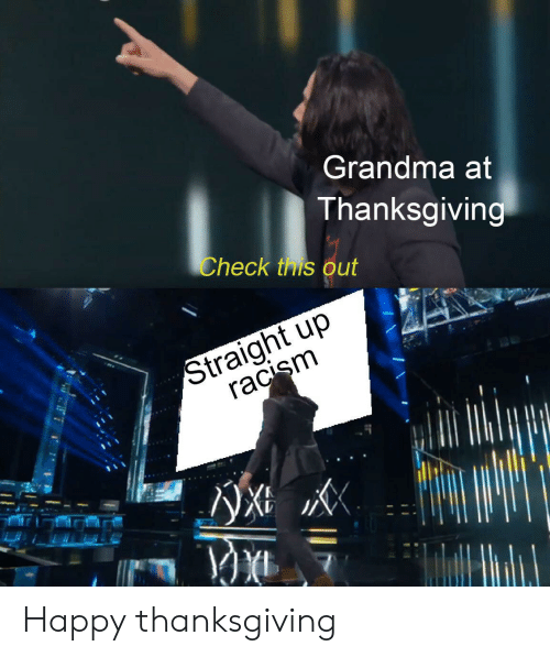 Grandma, Racism, and Reddit: Grandma at  Thanksgiving  Check this out  Straight up  racism Happy thanksgiving