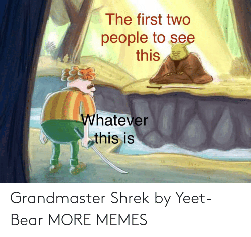 Bear: Grandmaster Shrek by Yeet-Bear MORE MEMES