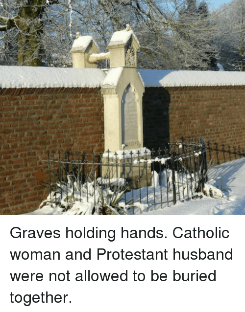 Catholic, Husband, and Graves: Graves holding hands. Catholic woman and Protestant husband were not allowed to be buried together.