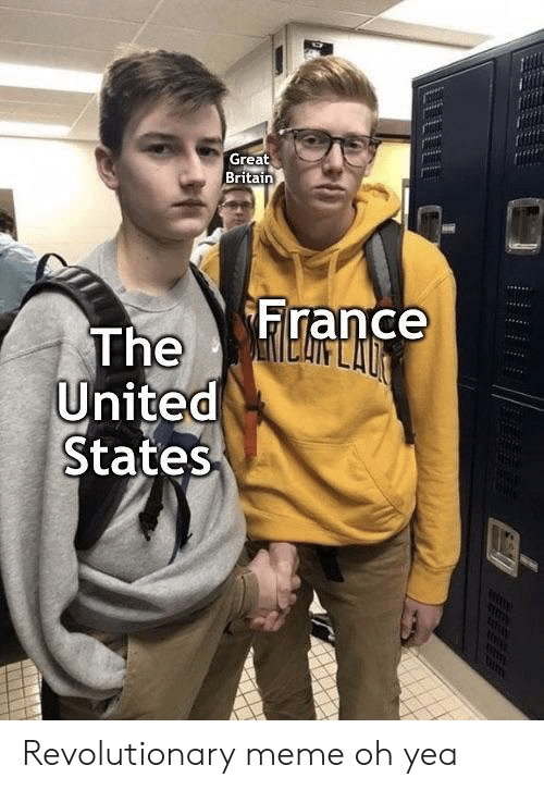 Britain: Great  Britain  France  The  United  States  LLLLL Revolutionary meme oh yea
