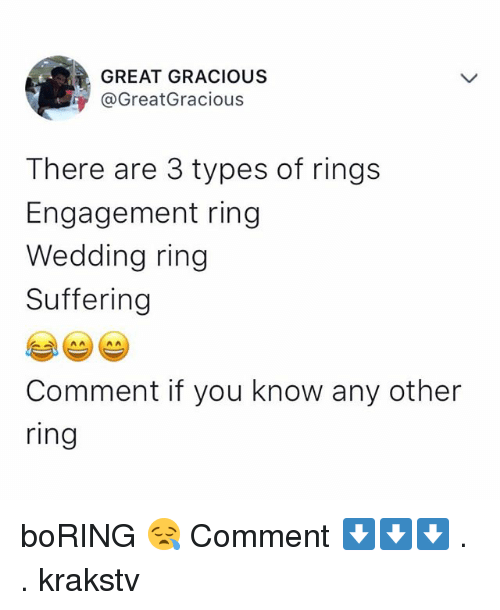 Memes, Wedding, and Suffering: GREAT GRACIOUS  @GreatGracious  There are 3 types of rings  Engagement ring  Wedding ring  Suffering  Comment if you know any other  ring boRING 😪 Comment ⬇️⬇️⬇️ . . krakstv