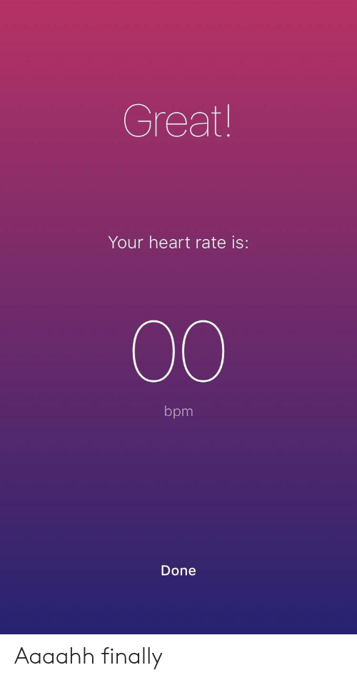Heart, Bpm, and Heart Rate: Great!  Your heart rate is:  bpm  Done Aaaahh finally