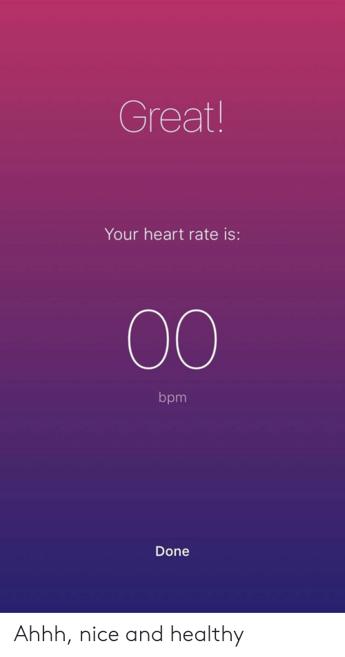 Heart, Dank Memes, and Nice: Great  Your heart rate is:  bpm  Done Ahhh, nice and healthy