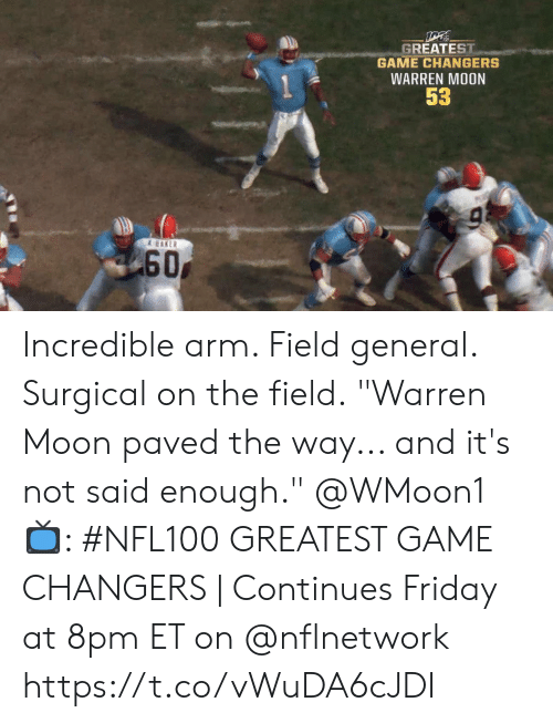 """Warren: GREATEST  GAME CHANGERS  WARREN MOON  53  & EAKER  60 Incredible arm. Field general. Surgical on the field.  """"Warren Moon paved the way... and it's not said enough."""" @WMoon1   📺: #NFL100 GREATEST GAME CHANGERS 