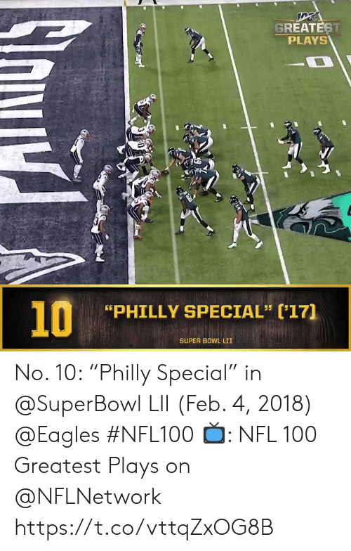 "philly: GREATEST  PLAYS  10  PHILLY SPECIAL"" (17]  SUPER BOWL LII No. 10: ""Philly Special"" in @SuperBowl LII (Feb. 4, 2018) @Eagles #NFL100  📺: NFL 100 Greatest Plays on @NFLNetwork https://t.co/vttqZxOG8B"