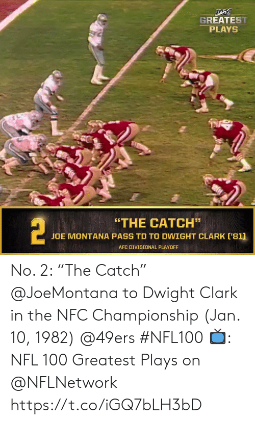 "Clark: GREATEST  PLAYS  2  ""THE CATCH""  JOE MONTANA PASS TO TO DWIGHT CLARK ('81]  AFC DIVISIONAL PLAYOFF No. 2: ""The Catch"" @JoeMontana to Dwight Clark in the NFC Championship (Jan. 10, 1982) @49ers #NFL100  📺: NFL 100 Greatest Plays on @NFLNetwork https://t.co/iGQ7bLH3bD"