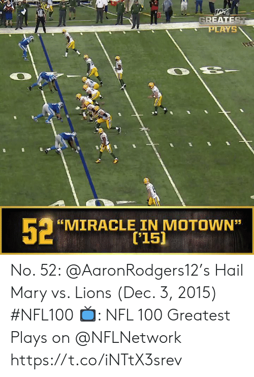 "Hail Mary, Memes, and Nfl: GREATEST  PLAYS  52  MIRACLE IN MOTOWN""  ['15]  55 No. 52: @AaronRodgers12's Hail Mary vs. Lions (Dec. 3, 2015) #NFL100  ?: NFL 100 Greatest Plays on @NFLNetwork https://t.co/iNTtX3srev"