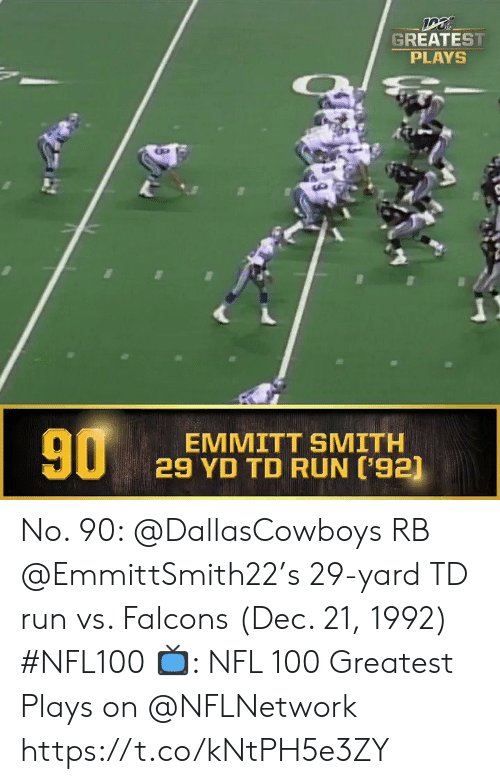 Memes, Nfl, and Run: GREATEST  PLAYS  90  EMMITT SMITH  29 YD TD RUN ['92] No. 90: @DallasCowboys RB @EmmittSmith22's 29-yard TD run vs. Falcons (Dec. 21, 1992) #NFL100  ?: NFL 100 Greatest Plays on @NFLNetwork https://t.co/kNtPH5e3ZY