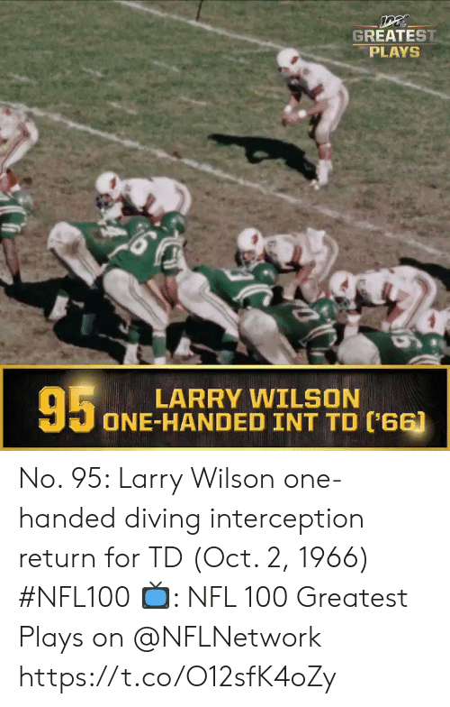 one-handed: GREATEST  PLAYS  95  LARRY WILSON  ONE-HANDED INT TD ('66) No. 95: Larry Wilson one-handed diving interception return for TD (Oct. 2, 1966) #NFL100  ?: NFL 100 Greatest Plays on @NFLNetwork https://t.co/O12sfK4oZy