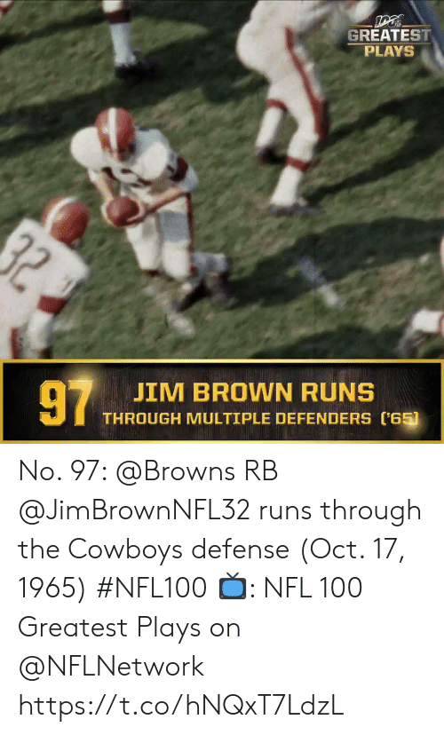 Dallas Cowboys, Memes, and Nfl: GREATEST  PLAYS  97  JIM BROWN RUNS  THROUGH MULTIPLE DEFENDERS (65) No. 97: @Browns RB @JimBrownNFL32 runs through the Cowboys defense (Oct. 17, 1965) #NFL100  ?: NFL 100 Greatest Plays on @NFLNetwork https://t.co/hNQxT7LdzL