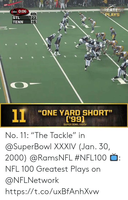 """Superbowl: GREATEST  PLAYS  abc 0:06  4th  23  16  STL  TENN  11  ONE YARD SHORT""""  ('99)  55  SUPER BOWL XXXIV No. 11: """"The Tackle"""" in @SuperBowl XXXIV (Jan. 30, 2000) @RamsNFL #NFL100  📺: NFL 100 Greatest Plays on @NFLNetwork https://t.co/uxBfAnhXvw"""