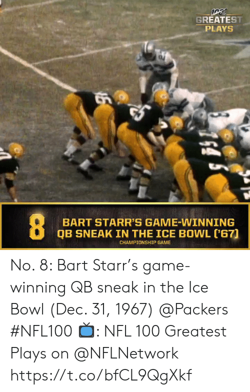 Memes, Nfl, and Bart: GREATEST  PLAYS  BART STARR'S GAME-WINNING  QB SNEAK IN THE ICE BOWL ('67)  CHAMPIONSHIP GAME  16 No. 8: Bart Starr's game-winning QB sneak in the Ice Bowl (Dec. 31, 1967) @Packers #NFL100  📺: NFL 100 Greatest Plays on @NFLNetwork https://t.co/bfCL9QgXkf