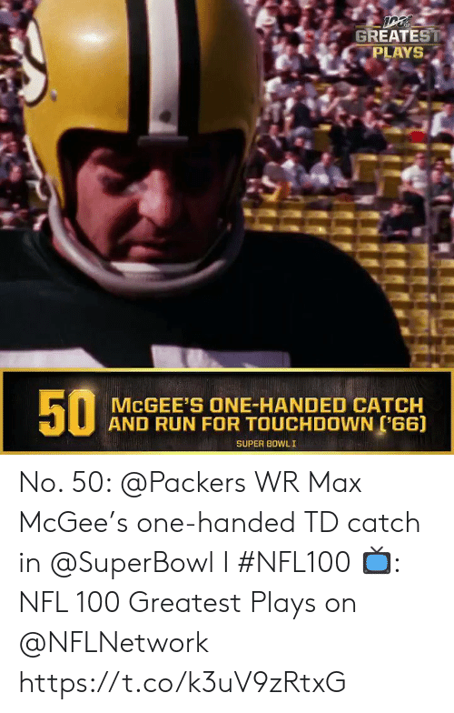 one-handed: GREATEST  PLAYS  MCGEE'S ONE-HANDED CATCH  AND RUN FOR TOUCHDOWN (66)  SUPER BOWLI  50 No. 50: @Packers WR Max McGee's one-handed TD catch in @SuperBowl I #NFL100  ?: NFL 100 Greatest Plays on @NFLNetwork https://t.co/k3uV9zRtxG
