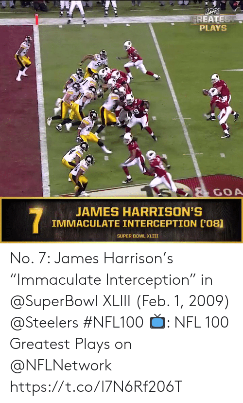 """Memes, Nfl, and Super Bowl: GREATEST  PLAYS  S  GOA  JAMES HARRISON'S  IMMACULATE INTERCEPTION (08]  7  SUPER BOWL XLIII No. 7: James Harrison's """"Immaculate Interception"""" in @SuperBowl XLIII (Feb. 1, 2009) @Steelers #NFL100  📺: NFL 100 Greatest Plays on @NFLNetwork https://t.co/l7N6Rf206T"""
