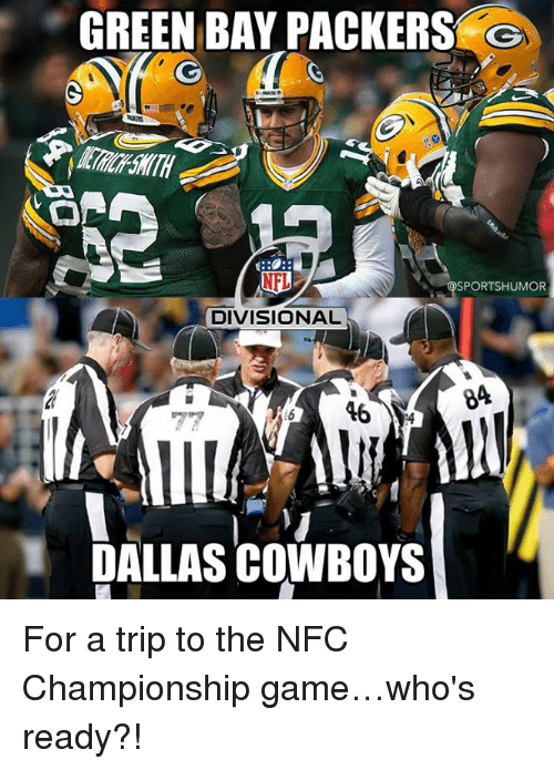 Dallas Cowboys, Green Bay Packers, and NFC Championship Game: GREEN BAY PACKERS  NFL  SPORTSHUMOR  DIVISIONAL  84  46  DALLAS COWBOYS For a trip to the NFC Championship game…who's ready?!