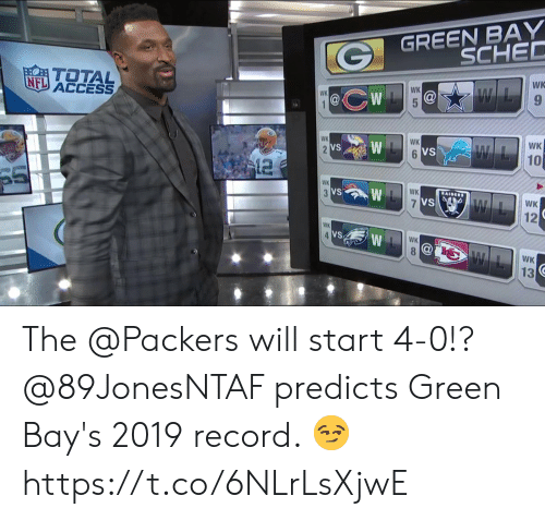 green bay: GREEN BAY  SCHED  TOTAL  ACCESS  WK  NFL  WK  @CW @  9  WK  1  WK  WK  VS  VS  10  WK  VS  WK  12  WK  VS  WK  13 The @Packers will start 4-0!?  @89JonesNTAF predicts Green Bay's 2019 record. 😏 https://t.co/6NLrLsXjwE