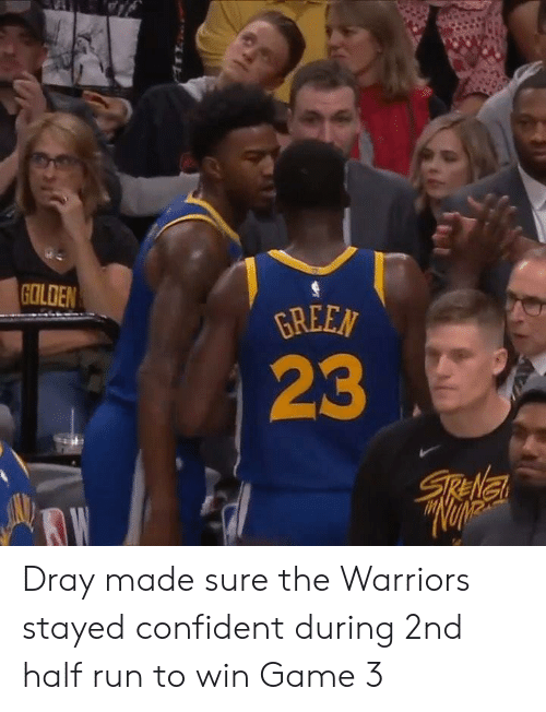 the warriors: GREEN  GOLDEN  23 Dray made sure the Warriors stayed confident during 2nd half run to win Game 3