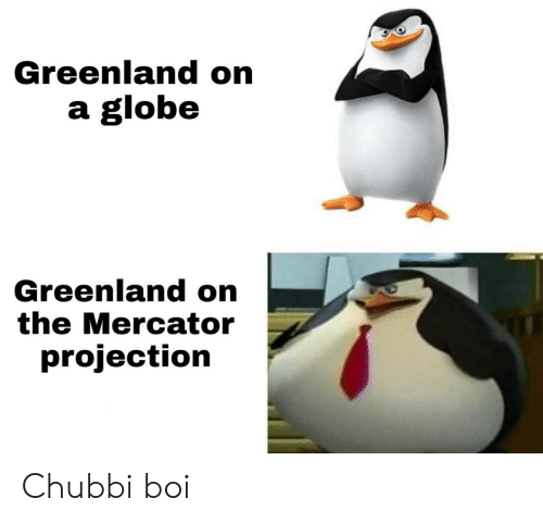 Greenland, Boi, and Projection: Greenland on  a globe  Greenland on  the Mercator  projection Chubbi boi