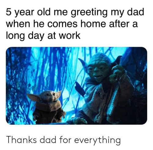 Dad, Work, and Home: greeting my dad  5 year old me  when he comes home after a  long day at work Thanks dad for everything