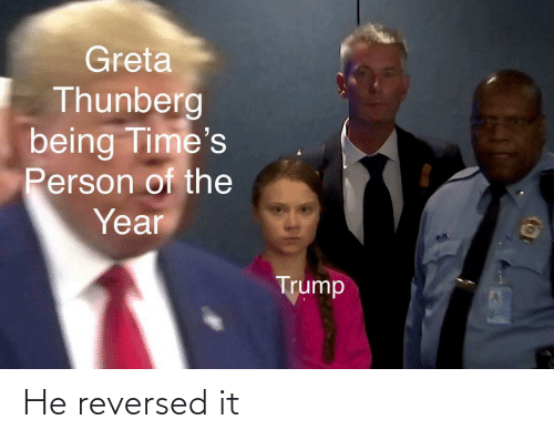 Trump, Person, and Times: Greta  Thunberg  being Time's  Person of the  Year  Trump He reversed it