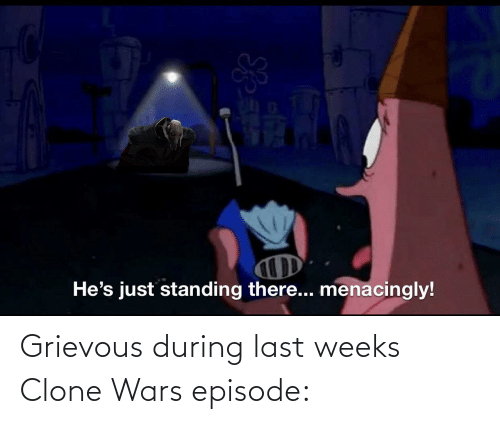clone wars: Grievous during last weeks Clone Wars episode: