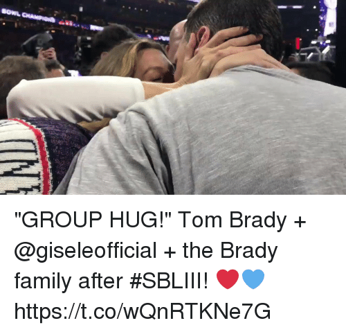 "Family, Memes, and Tom Brady: ""GROUP HUG!""   Tom Brady + @giseleofficial + the Brady family after #SBLIII! ❤️️💙 https://t.co/wQnRTKNe7G"