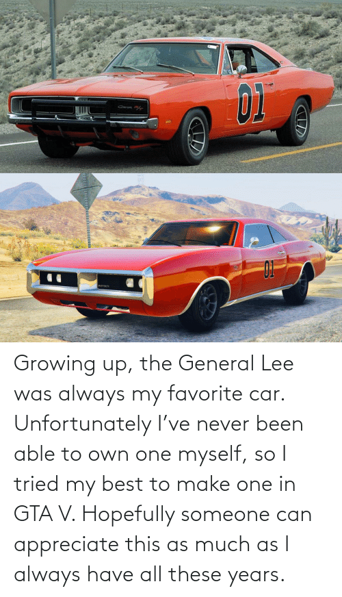 general: Growing up, the General Lee was always my favorite car. Unfortunately I've never been able to own one myself, so I tried my best to make one in GTA V. Hopefully someone can appreciate this as much as I always have all these years.