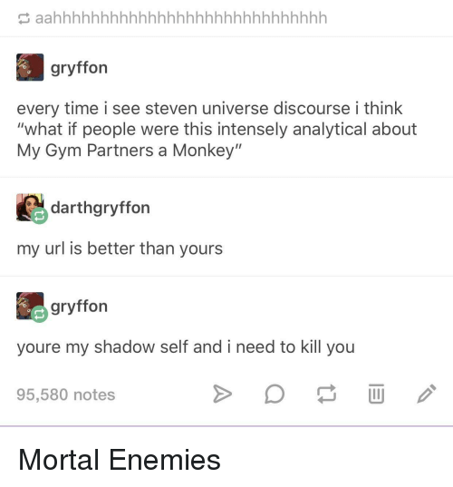 """discourse: gryffon  every time i see steven universe discourse i think  """"what if people were this intensely analytical about  My Gym Partners a Monkey""""  darthgryffon  my url is better than yours  gryffon  youre my shadow self and i need to kill you  95,580 notes Mortal Enemies"""