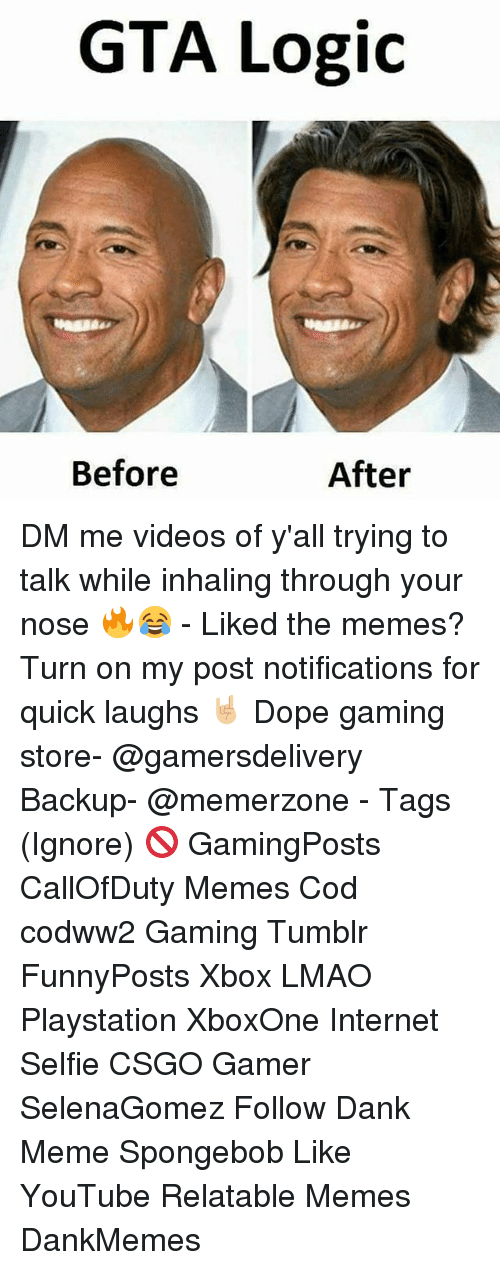 Dank, Dope, and Internet: GTA Logic  Before  After DM me videos of y'all trying to talk while inhaling through your nose 🔥😂 - Liked the memes? Turn on my post notifications for quick laughs 🤘🏼 Dope gaming store- @gamersdelivery Backup- @memerzone - Tags (Ignore) 🚫 GamingPosts CallOfDuty Memes Cod codww2 Gaming Tumblr FunnyPosts Xbox LMAO Playstation XboxOne Internet Selfie CSGO Gamer SelenaGomez Follow Dank Meme Spongebob Like YouTube Relatable Memes DankMemes