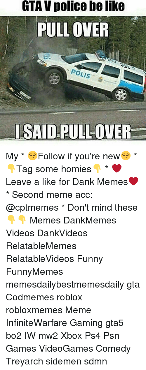 psn: GTA V police be like  PULL OVER  POLIS  SAID PULL OVER My * 😏Follow if you're new😏 * 👇Tag some homies👇 * ❤Leave a like for Dank Memes❤ * Second meme acc: @cptmemes * Don't mind these 👇👇 Memes DankMemes Videos DankVideos RelatableMemes RelatableVideos Funny FunnyMemes memesdailybestmemesdaily gta Codmemes roblox robloxmemes Meme InfiniteWarfare Gaming gta5 bo2 IW mw2 Xbox Ps4 Psn Games VideoGames Comedy Treyarch sidemen sdmn