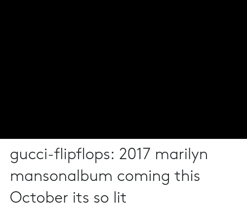 So Lit: gucci-flipflops:  2017 marilyn mansonalbum coming this October   its so lit