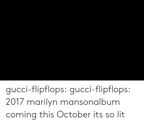 So Lit: gucci-flipflops:  gucci-flipflops:  2017 marilyn mansonalbum coming this October   its so lit