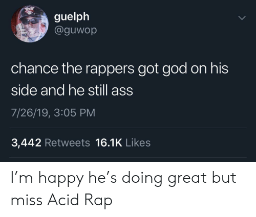 Ass, God, and Rap: guelph  @guwop  chance the rappers got god on his  side and he still ass  7/26/19, 3:05 PM  3,442 Retweets 16.1K Likes I'm happy he's doing great but miss Acid Rap