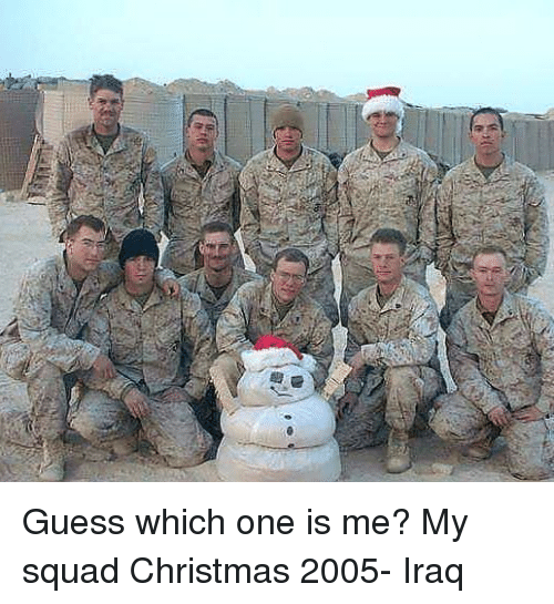 My Squad: Guess which one is me? My squad Christmas 2005- Iraq