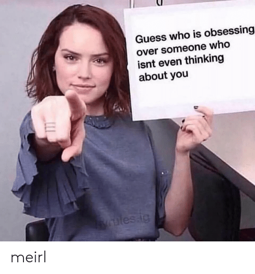 Thinking About You: Guess who is obsessing  over someone who  isnt even thinking  about you  les.ig meirl