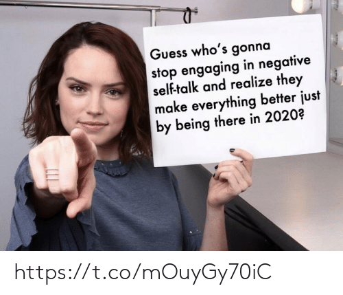 Negative: Guess who's gonna  stop engaging in negative  self-talk and realize they  make everything better just  by being there in 2020? https://t.co/mOuyGy70iC