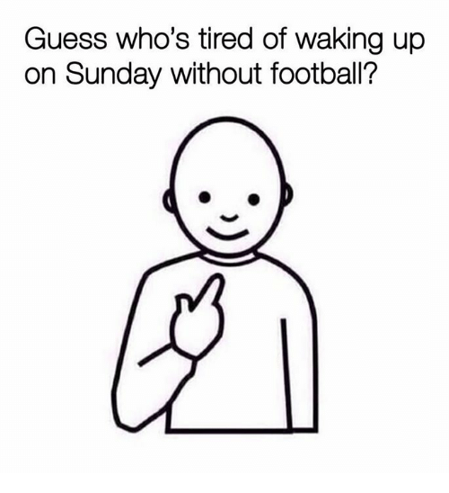 Football, Nfl, and Guess: Guess who's tired of waking up  on Sunday without football?