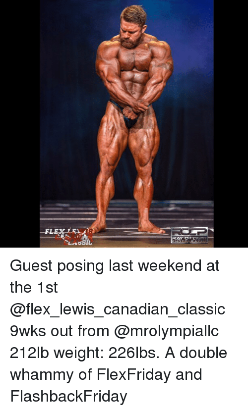 Flexed: Guest posing last weekend at the 1st @flex_lewis_canadian_classic 9wks out from @mrolympiallc 212lb weight: 226lbs. A double whammy of FlexFriday and FlashbackFriday