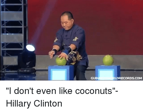 "Hillary Clinton, Circlejerk, and Com: GUI  RECORDS COM ""I don't even like coconuts""- Hillary Clinton"