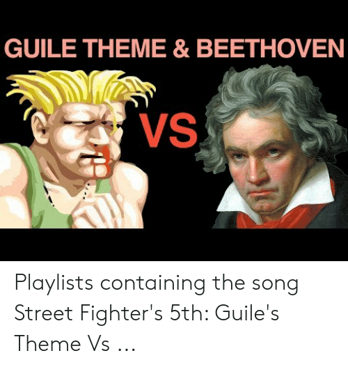 GUILE THEME & BEETHOVEN VS Playlists Containing the Song