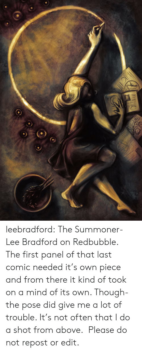 Redbubble: Guiys leebradford: The Summoner- Lee Bradford on Redbubble.   The first panel of that last comic needed it's own piece and from there it kind of took on a mind of its own. Though- the pose did give me a lot of trouble. It's not often that I do a shot from above.  Please do not repost or edit.