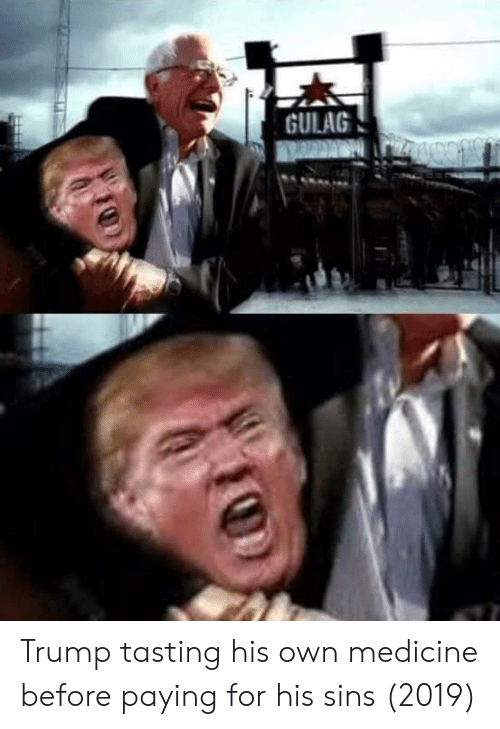 Tasting: GULAG Trump tasting his own medicine before paying for his sins (2019)