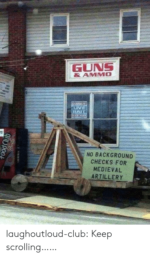 Keep Scrolling: GUNS  AMMO  VE  NO BACKGROUND  CHECKS FOR  MEDIEVAL  ARTILLERY laughoutloud-club:  Keep scrolling……